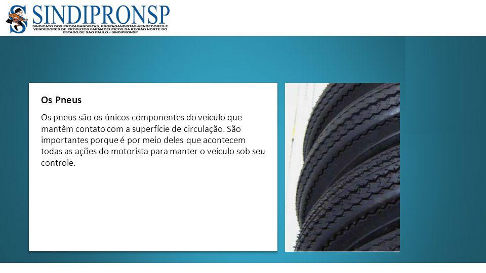 Os Pneus Os pneus são os únicos componentes do veículo que mantêm contato com a superfície de circulação. São importantes porque é por meio deles que