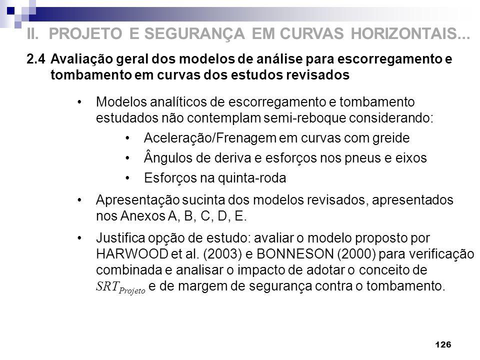 126 II. PROJETO E SEGURANÇA EM CURVAS HORIZONTAIS... 2.4 Avaliação geral dos modelos de análise para escorregamento e tombamento em curvas dos estudos