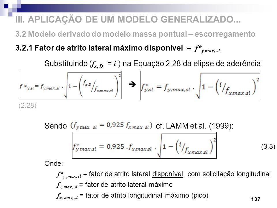 137 Substituindo ( f x, D = i ) na Equação 2.28 da elipse de aderência: Sendo cf. LAMM et al. (1999): Onde: f* y,max, sl = fator de atrito lateral dis