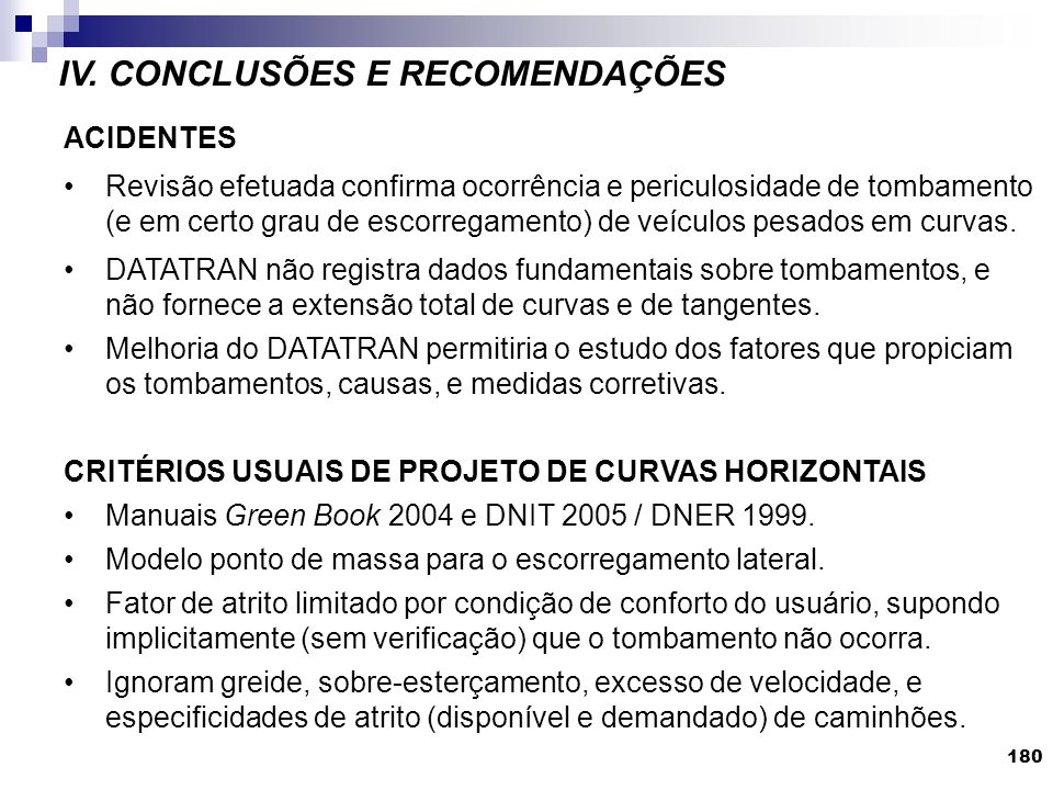 IV. CONCLUSÕES E RECOMENDAÇÕES 180 ACIDENTES Revisão efetuada confirma ocorrência e periculosidade de tombamento (e em certo grau de escorregamento) d