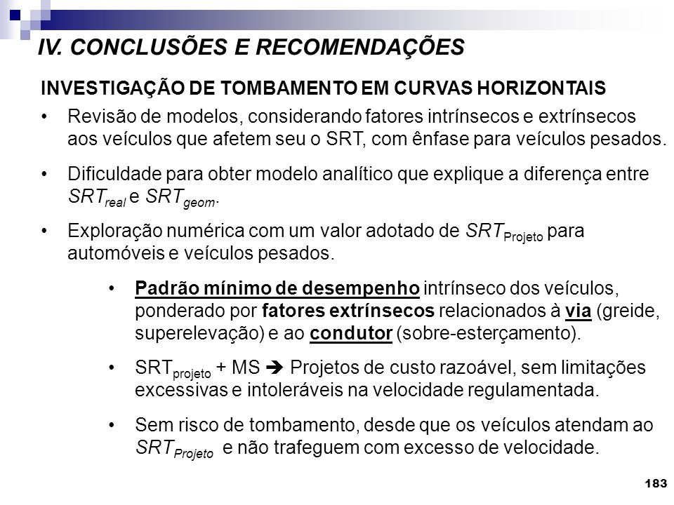 IV. CONCLUSÕES E RECOMENDAÇÕES 183 INVESTIGAÇÃO DE TOMBAMENTO EM CURVAS HORIZONTAIS Revisão de modelos, considerando fatores intrínsecos e extrínsecos