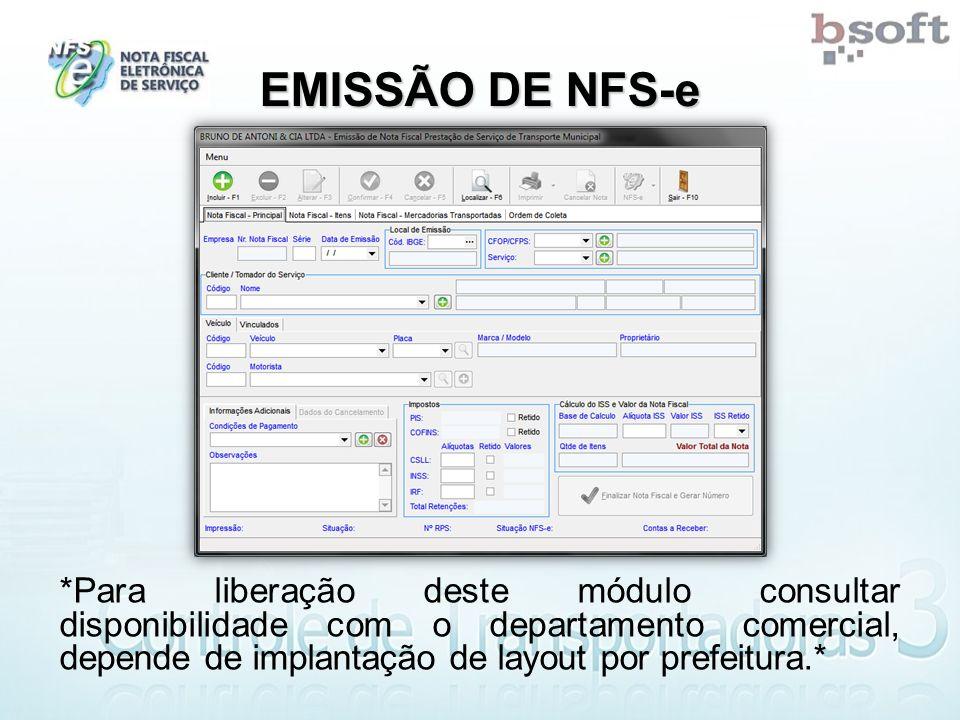 EMISSÃO DE NFS-e *Para liberação deste módulo consultar disponibilidade com o departamento comercial, depende de implantação de layout por prefeitura.*