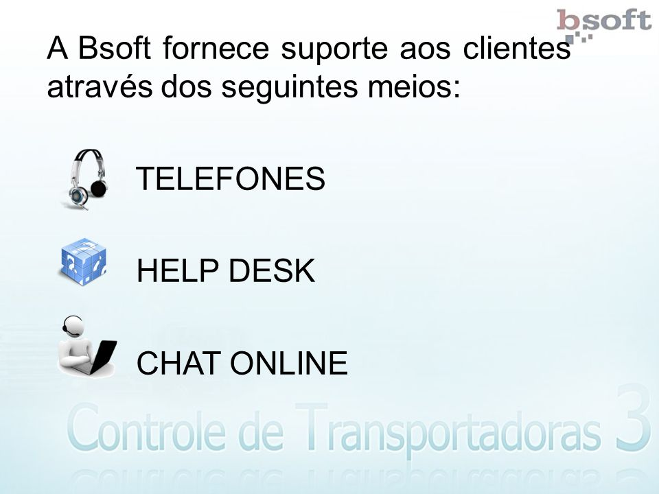 A Bsoft fornece suporte aos clientes através dos seguintes meios: TELEFONES HELP DESK CHAT ONLINE