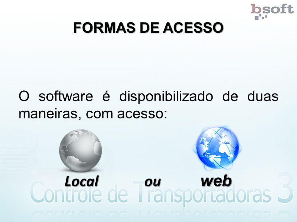 FORMAS DE ACESSO O software é disponibilizado de duas maneiras, com acesso: Local ou web Local ou web