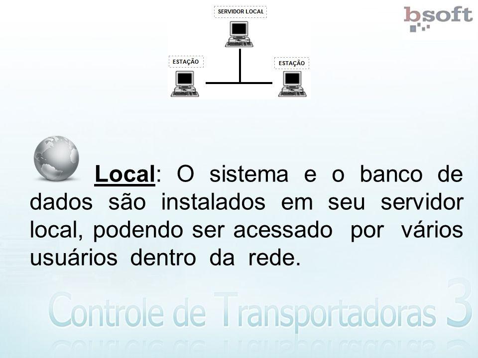 Local: O sistema e o banco de dados são instalados em seu servidor local, podendo ser acessado por vários usuários dentro da rede.