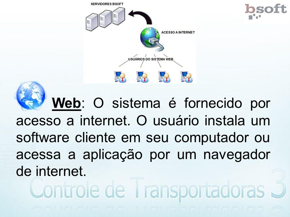 Web: O sistema é fornecido por acesso a internet.