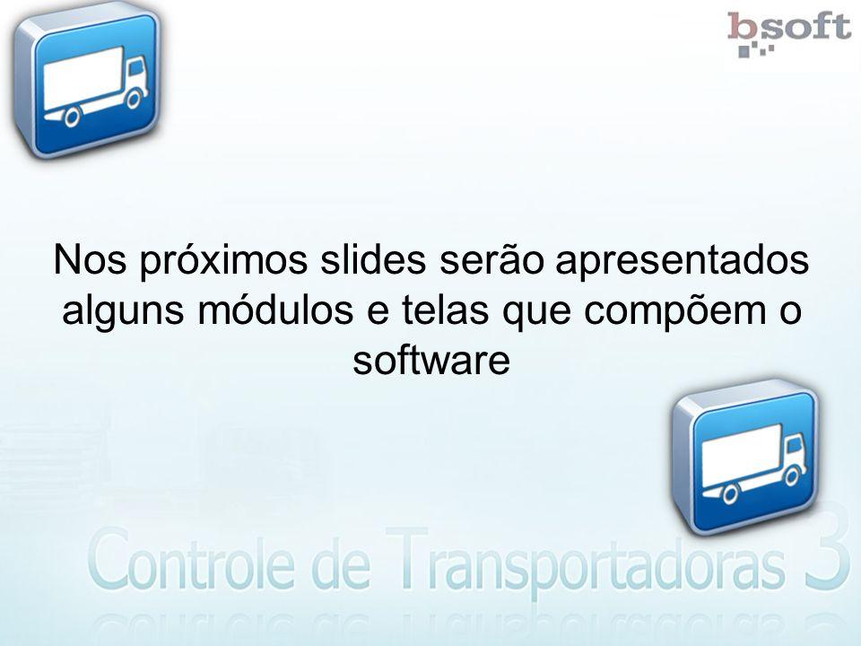 Nos próximos slides serão apresentados alguns módulos e telas que compõem o software