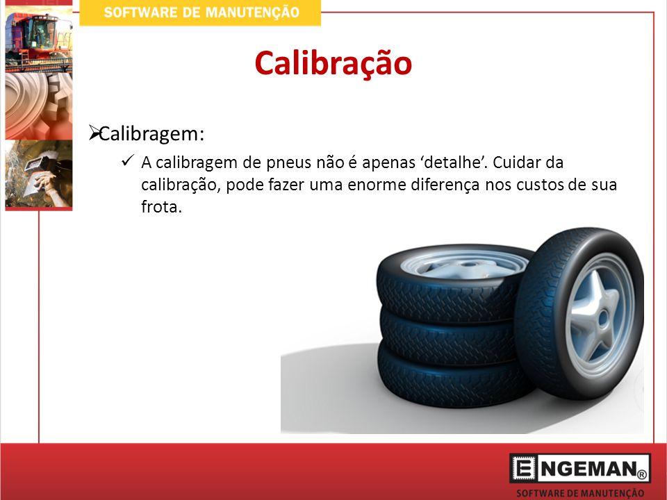 Calibragem: A calibragem de pneus não é apenas detalhe. Cuidar da calibração, pode fazer uma enorme diferença nos custos de sua frota. Calibração