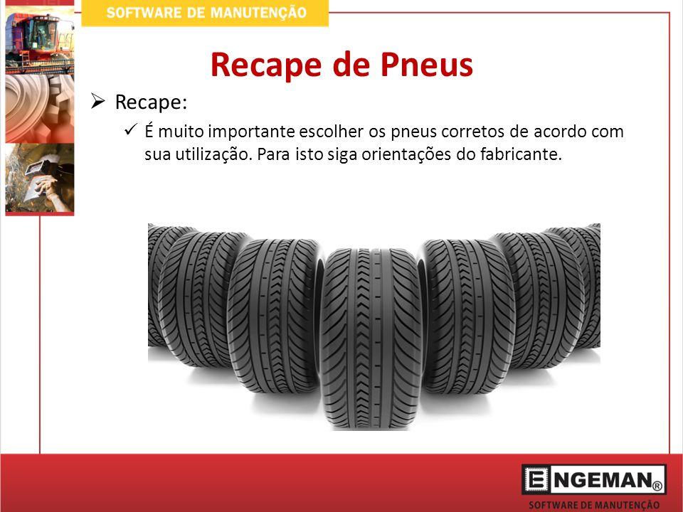 Recape: É muito importante escolher os pneus corretos de acordo com sua utilização. Para isto siga orientações do fabricante. Recape de Pneus