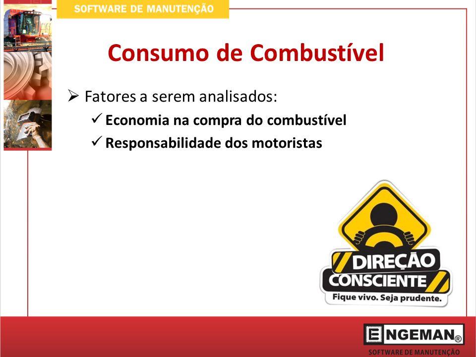 Fatores a serem analisados: Economia na compra do combustível Responsabilidade dos motoristas Consumo de Combustível