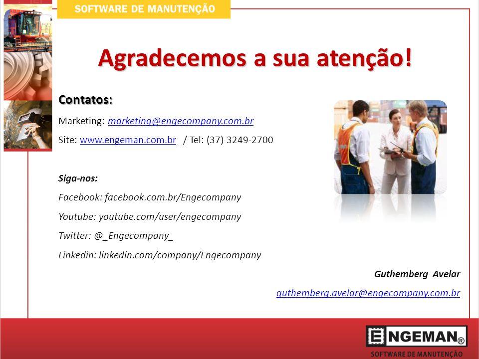 Agradecemos a sua atenção! Contatos: Marketing: marketing@engecompany.com.brmarketing@engecompany.com.br Site: www.engeman.com.br / Tel: (37) 3249-270