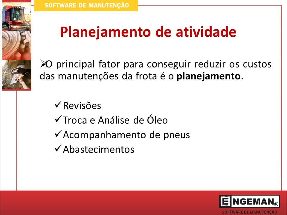 Revisões: Controle de Hodômetro, Horímetro Períodos (3 meses, 6 meses, 1 ano, etc) Criação de planos de manutenções