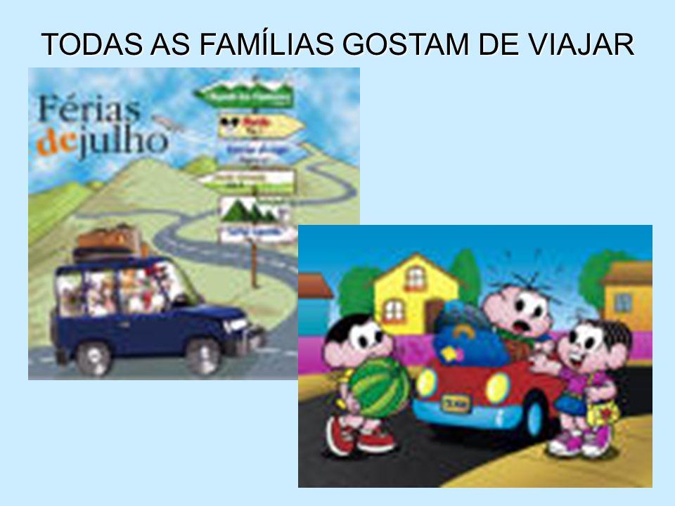 TODAS AS FAMÍLIAS GOSTAM DE VIAJAR