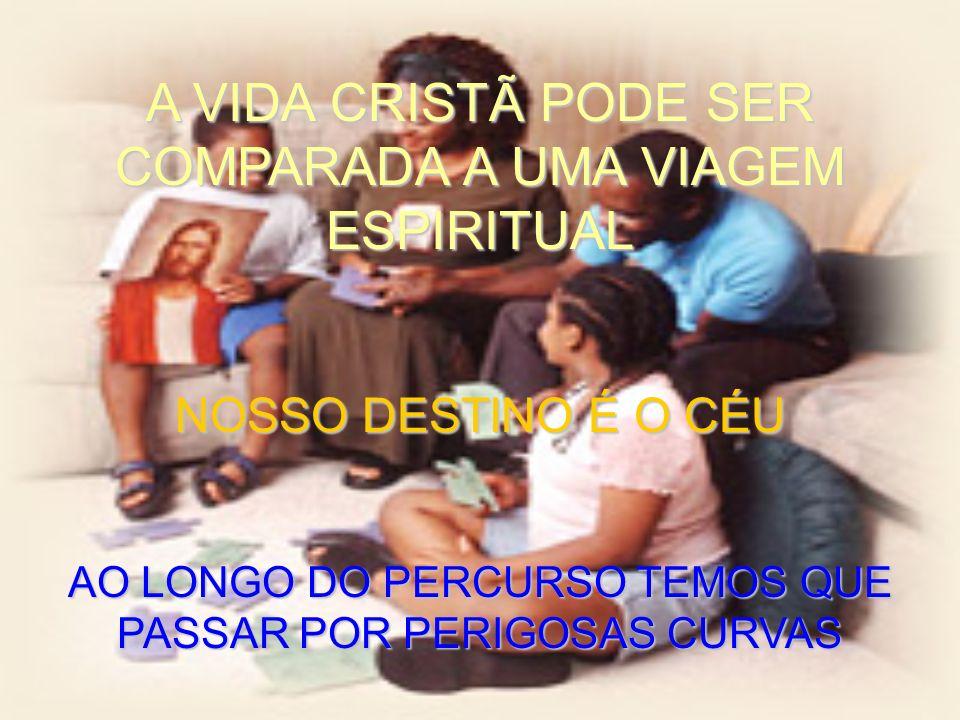 A VIDA CRISTÃ PODE SER COMPARADA A UMA VIAGEM ESPIRITUAL NOSSO DESTINO É O CÉU AO LONGO DO PERCURSO TEMOS QUE PASSAR POR PERIGOSAS CURVAS