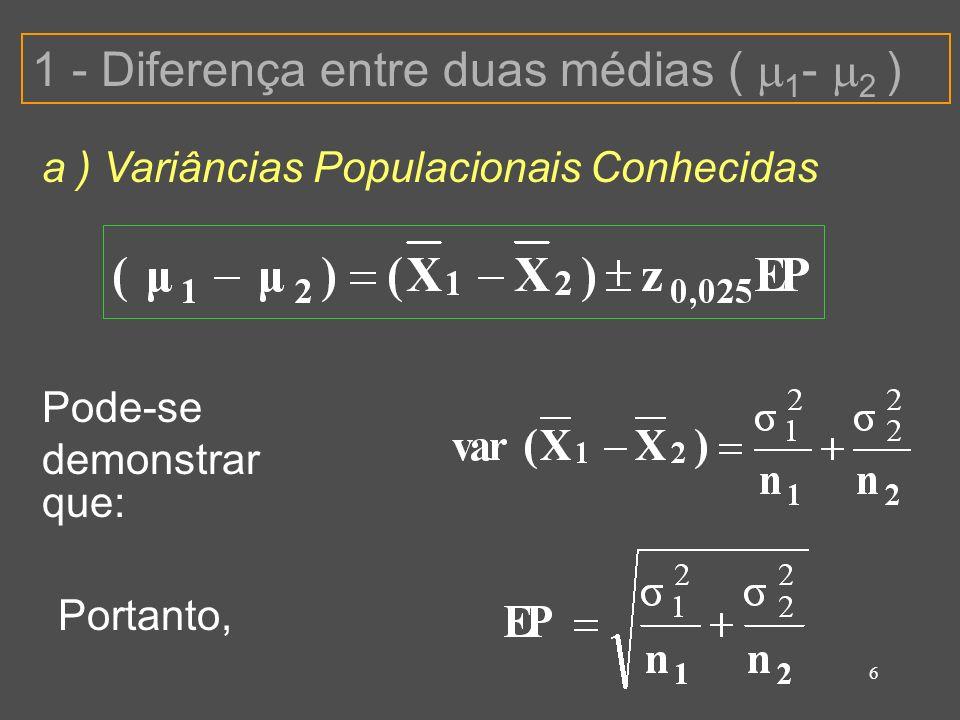 6 a ) Variâncias Populacionais Conhecidas 1 - Diferença entre duas médias ( 1 - 2 ) Pode-se demonstrar que: Portanto,