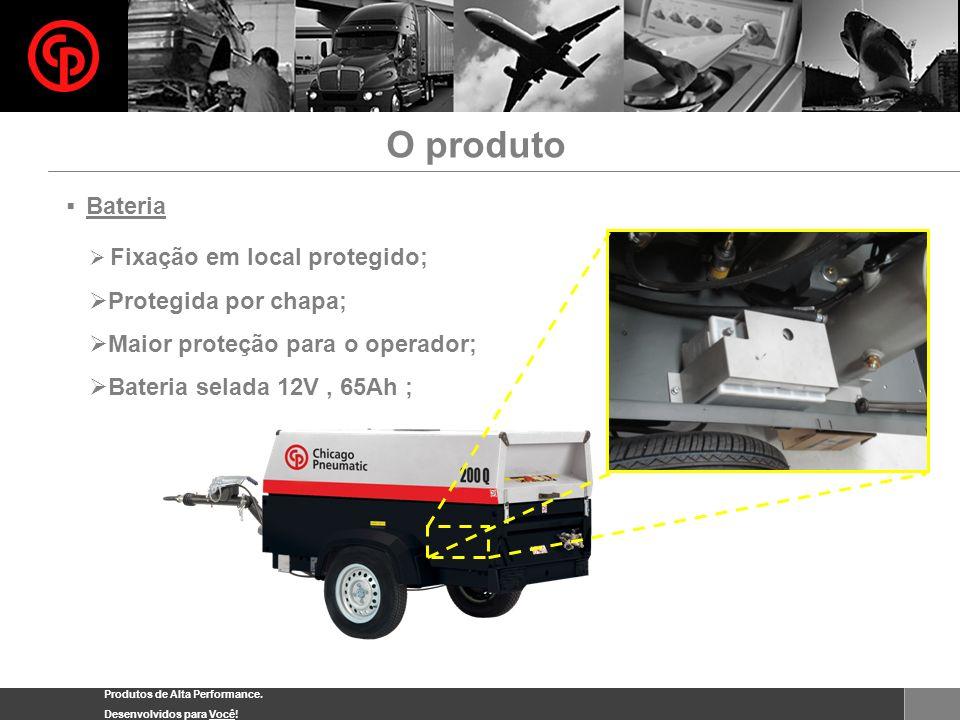 Produtos de Alta Performance. Desenvolvidos para Você! Bateria Fixação em local protegido; Protegida por chapa; Maior proteção para o operador; Bateri