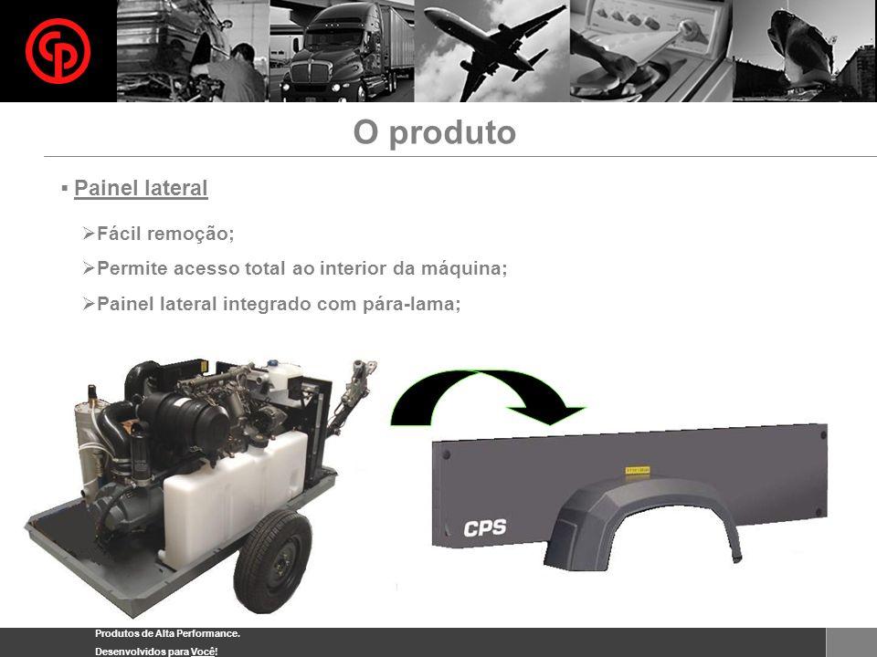 Produtos de Alta Performance. Desenvolvidos para Você! O produto Fácil remoção; Permite acesso total ao interior da máquina; Painel lateral integrado