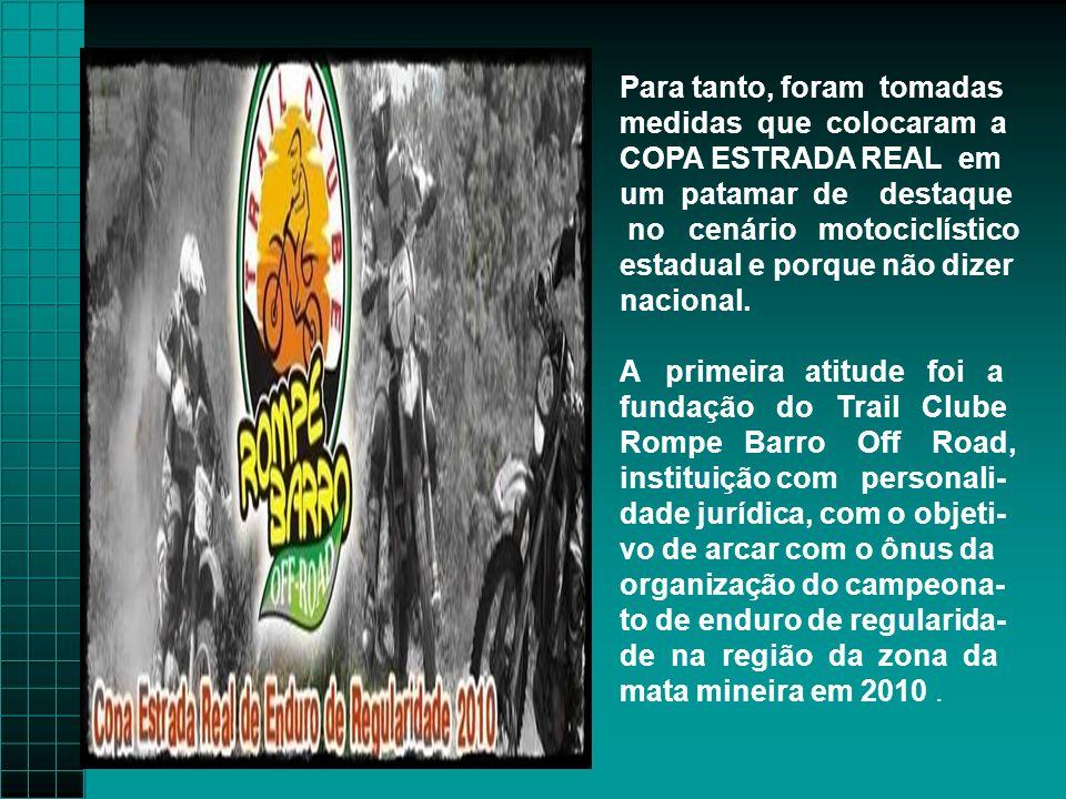 Para tanto, foram tomadas medidas que colocaram a COPA ESTRADA REAL em um patamar de destaque no cenário motociclístico estadual e porque não dizer nacional.