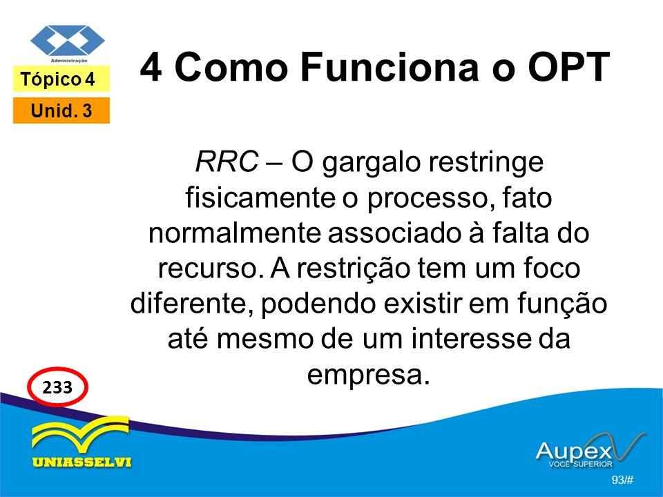 4 Como Funciona o OPT RRC – O gargalo restringe fisicamente o processo, fato normalmente associado à falta do recurso. A restrição tem um foco diferen