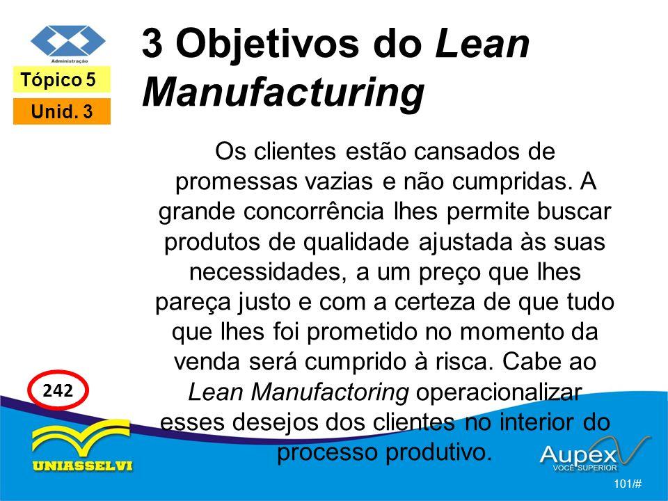 3 Objetivos do Lean Manufacturing Os clientes estão cansados de promessas vazias e não cumpridas.