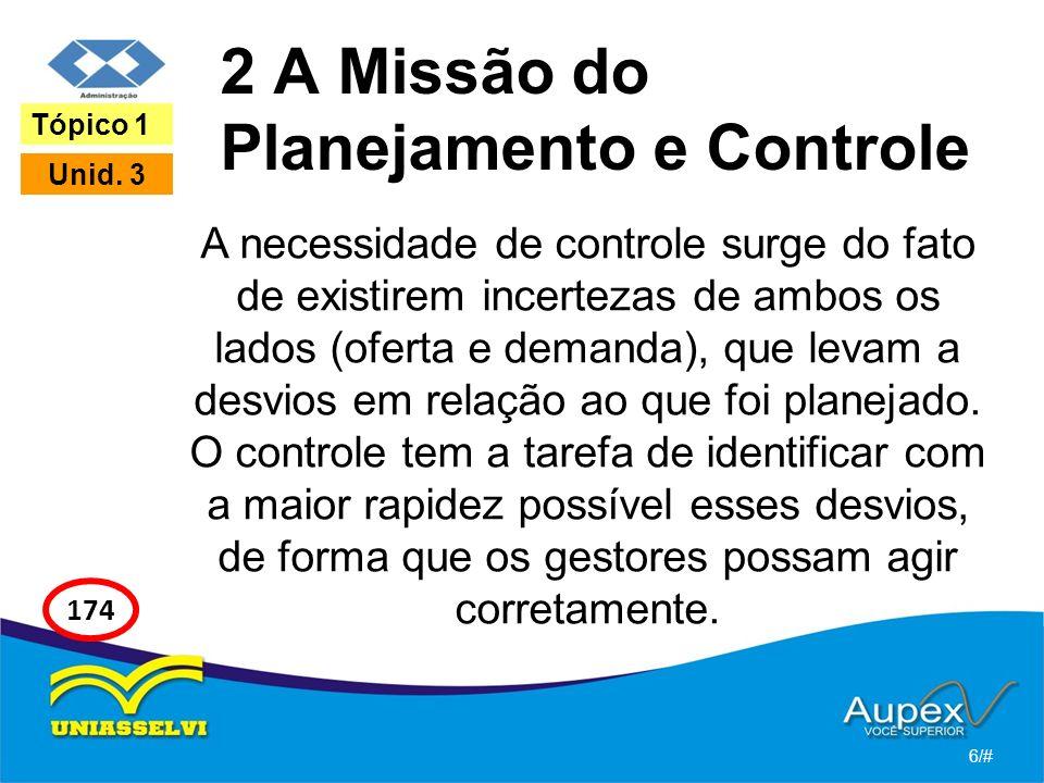 2 A Missão do Planejamento e Controle A necessidade de controle surge do fato de existirem incertezas de ambos os lados (oferta e demanda), que levam a desvios em relação ao que foi planejado.