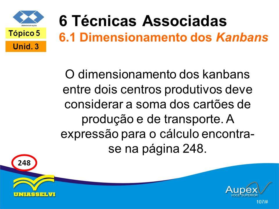 6 Técnicas Associadas 6.1 Dimensionamento dos Kanbans O dimensionamento dos kanbans entre dois centros produtivos deve considerar a soma dos cartões d