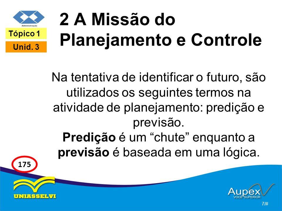 2 A Missão do Planejamento e Controle Na tentativa de identificar o futuro, são utilizados os seguintes termos na atividade de planejamento: predição