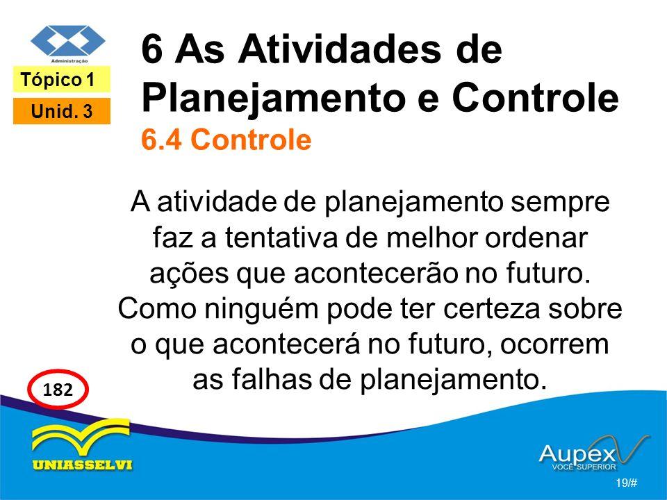 6 As Atividades de Planejamento e Controle 6.4 Controle A atividade de planejamento sempre faz a tentativa de melhor ordenar ações que acontecerão no