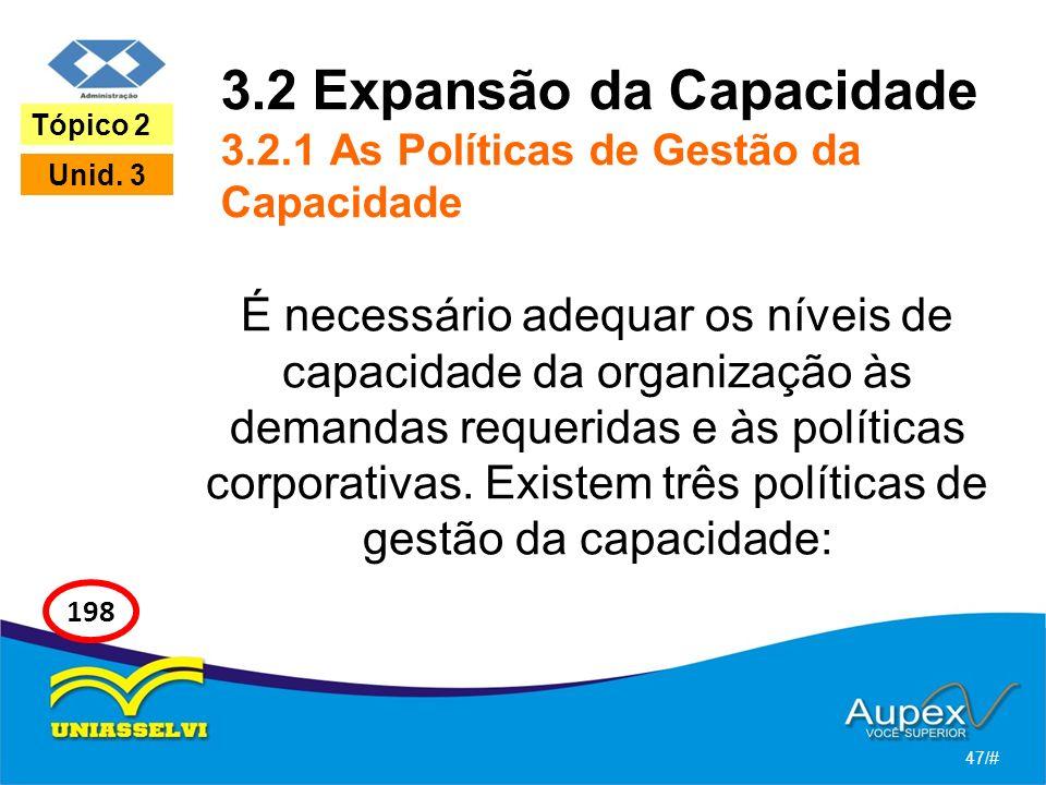 3.2 Expansão da Capacidade 3.2.1 As Políticas de Gestão da Capacidade É necessário adequar os níveis de capacidade da organização às demandas requeridas e às políticas corporativas.