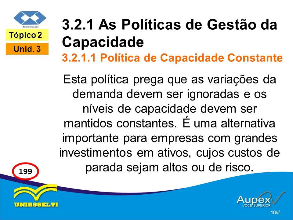 3.2.1 As Políticas de Gestão da Capacidade 3.2.1.1 Política de Capacidade Constante Esta política prega que as variações da demanda devem ser ignoradas e os níveis de capacidade devem ser mantidos constantes.