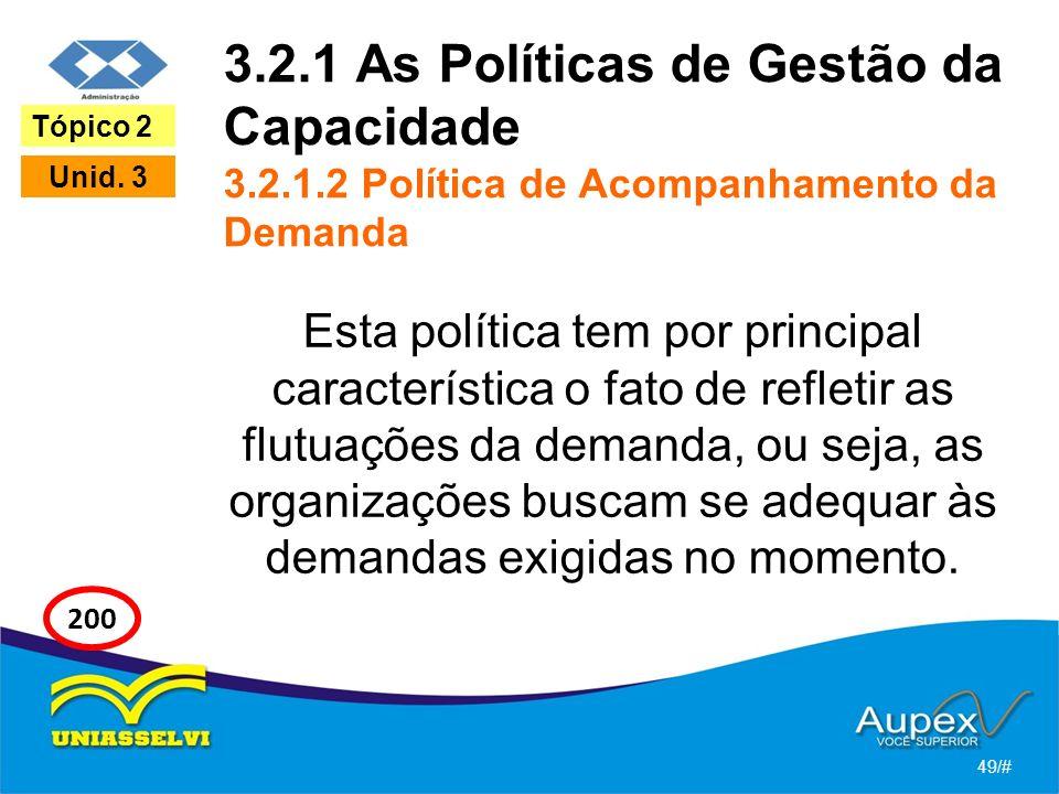 3.2.1 As Políticas de Gestão da Capacidade 3.2.1.2 Política de Acompanhamento da Demanda Esta política tem por principal característica o fato de refletir as flutuações da demanda, ou seja, as organizações buscam se adequar às demandas exigidas no momento.