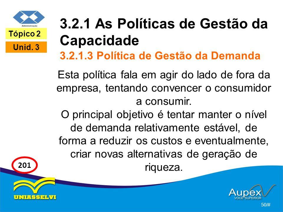 3.2.1 As Políticas de Gestão da Capacidade 3.2.1.3 Política de Gestão da Demanda Esta política fala em agir do lado de fora da empresa, tentando conve