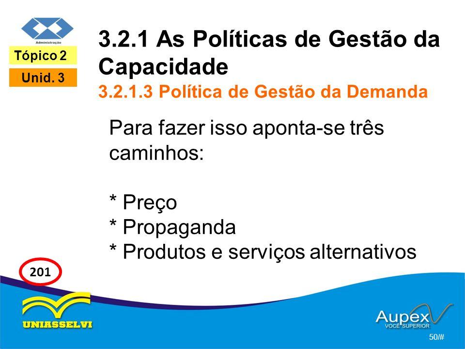 3.2.1 As Políticas de Gestão da Capacidade 3.2.1.3 Política de Gestão da Demanda Para fazer isso aponta-se três caminhos: * Preço * Propaganda * Produ