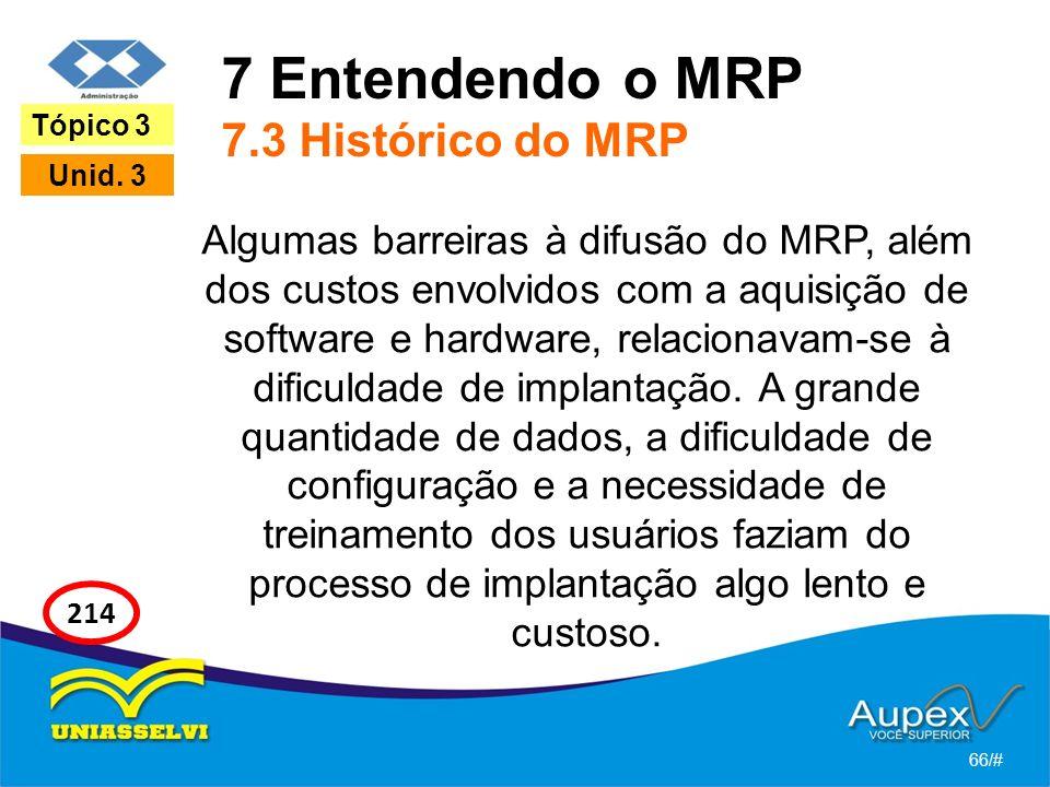 7 Entendendo o MRP 7.3 Histórico do MRP Algumas barreiras à difusão do MRP, além dos custos envolvidos com a aquisição de software e hardware, relacionavam-se à dificuldade de implantação.