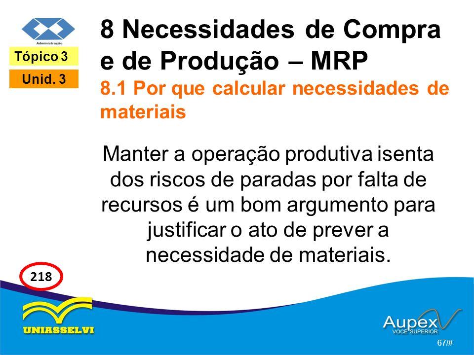 8 Necessidades de Compra e de Produção – MRP 8.1 Por que calcular necessidades de materiais Manter a operação produtiva isenta dos riscos de paradas p