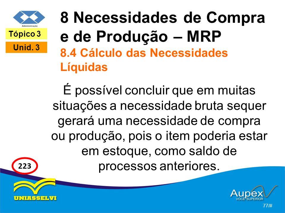 8 Necessidades de Compra e de Produção – MRP 8.4 Cálculo das Necessidades Líquidas É possível concluir que em muitas situações a necessidade bruta seq