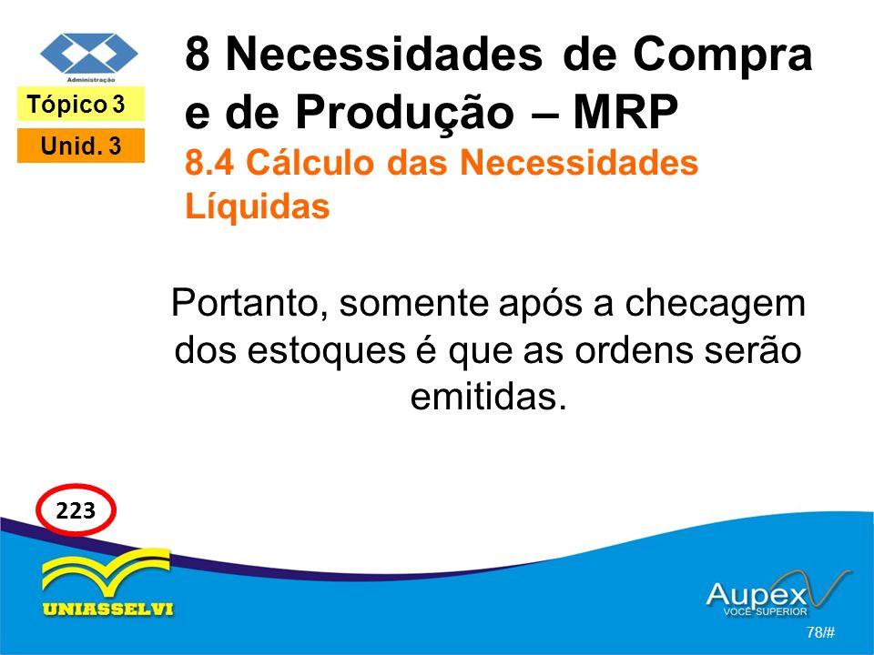8 Necessidades de Compra e de Produção – MRP 8.4 Cálculo das Necessidades Líquidas Portanto, somente após a checagem dos estoques é que as ordens serão emitidas.