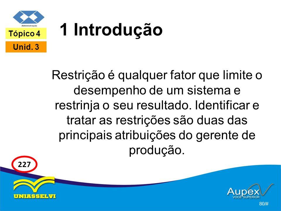 1 Introdução Restrição é qualquer fator que limite o desempenho de um sistema e restrinja o seu resultado. Identificar e tratar as restrições são duas