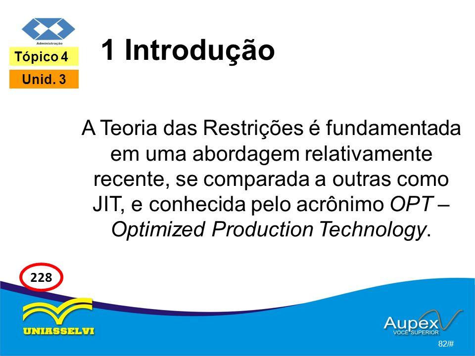 1 Introdução A Teoria das Restrições é fundamentada em uma abordagem relativamente recente, se comparada a outras como JIT, e conhecida pelo acrônimo OPT – Optimized Production Technology.