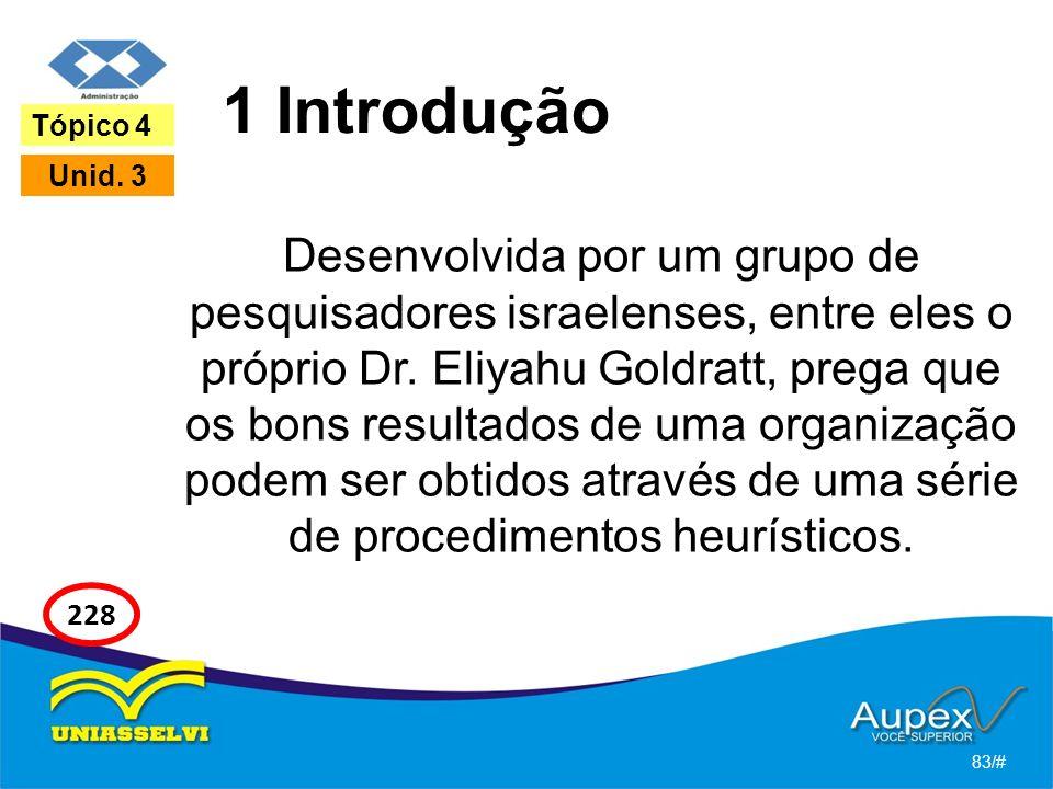 1 Introdução Desenvolvida por um grupo de pesquisadores israelenses, entre eles o próprio Dr. Eliyahu Goldratt, prega que os bons resultados de uma or