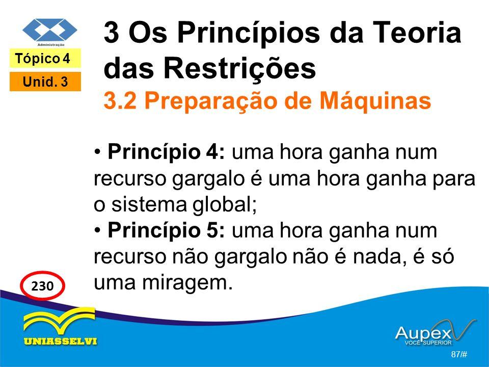 3 Os Princípios da Teoria das Restrições 3.2 Preparação de Máquinas Princípio 4: uma hora ganha num recurso gargalo é uma hora ganha para o sistema gl