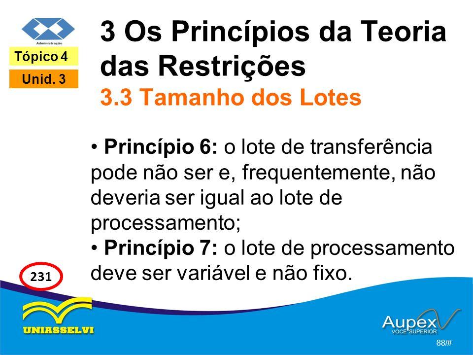 3 Os Princípios da Teoria das Restrições 3.3 Tamanho dos Lotes Princípio 6: o lote de transferência pode não ser e, frequentemente, não deveria ser igual ao lote de processamento; Princípio 7: o lote de processamento deve ser variável e não fixo.