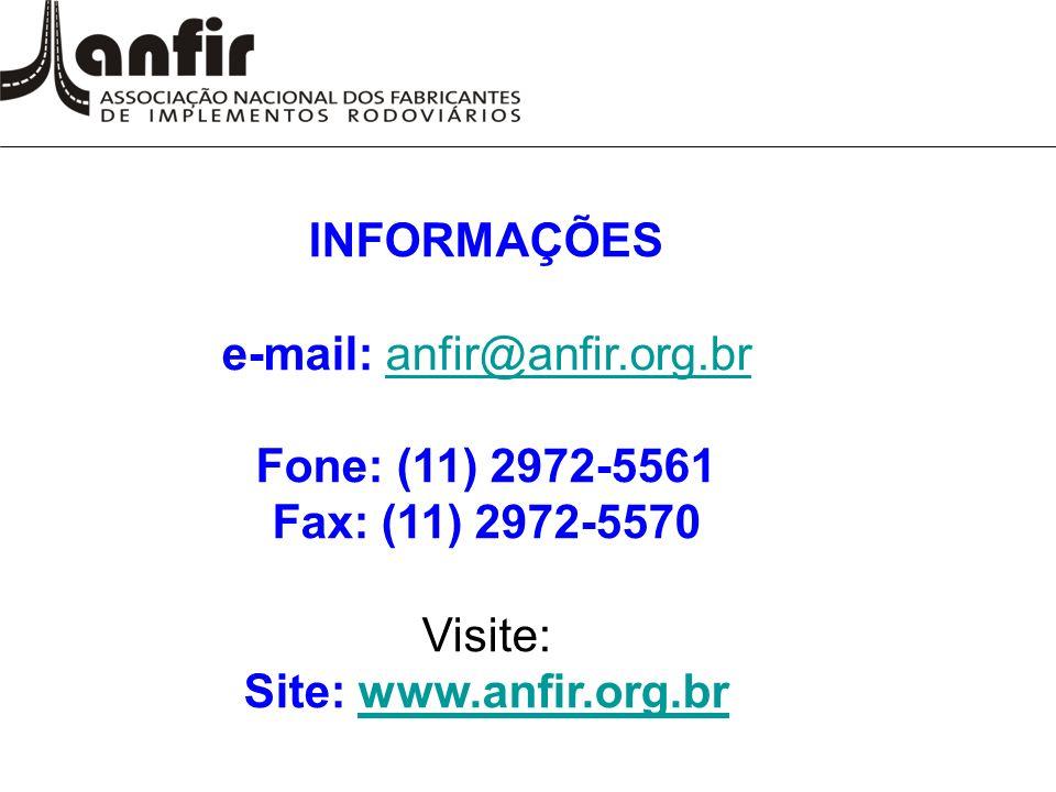 INFORMAÇÕES e-mail: anfir@anfir.org.branfir@anfir.org.br Fone: (11) 2972-5561 Fax: (11) 2972-5570 Visite: Site: www.anfir.org.brwww.anfir.org.br
