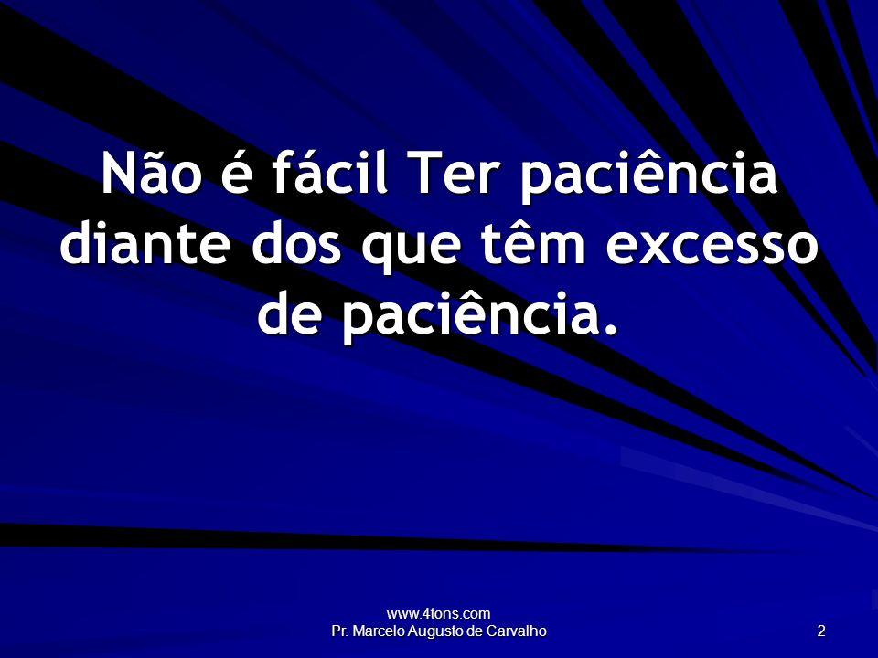 www.4tons.com Pr.Marcelo Augusto de Carvalho 33 Irei a qualquer parte desde que seja para frente.