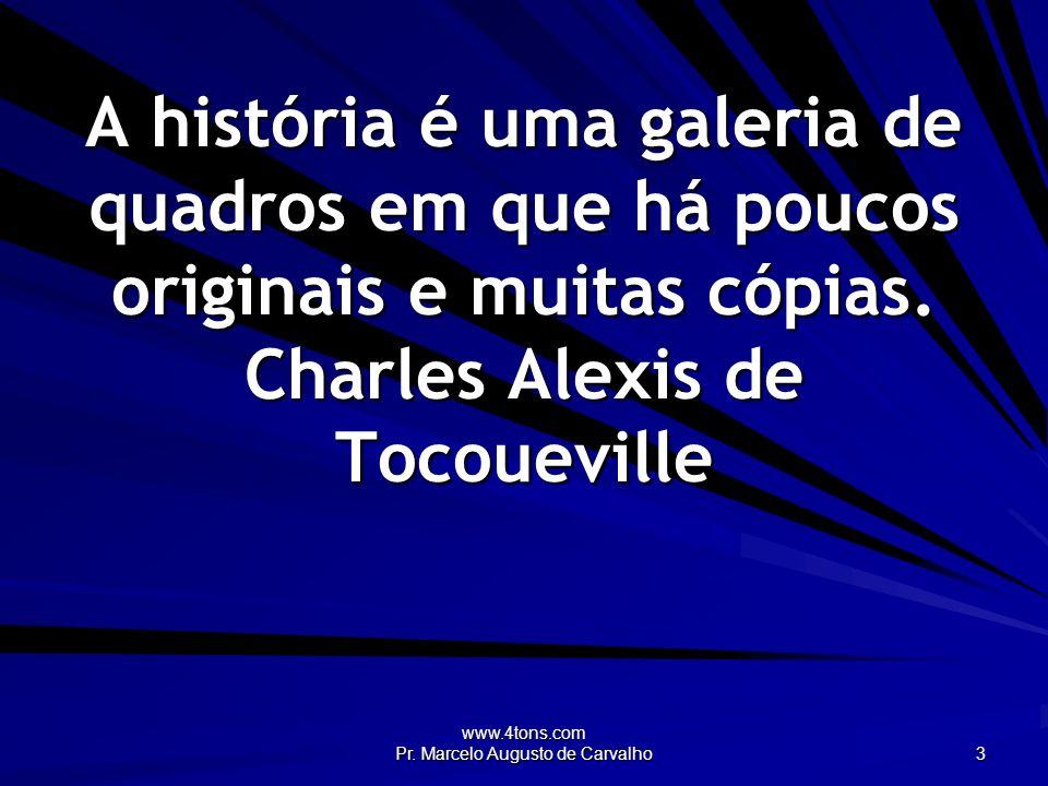 www.4tons.com Pr. Marcelo Augusto de Carvalho 24 Aprende a viver e saberá morrer bem. Confúcio