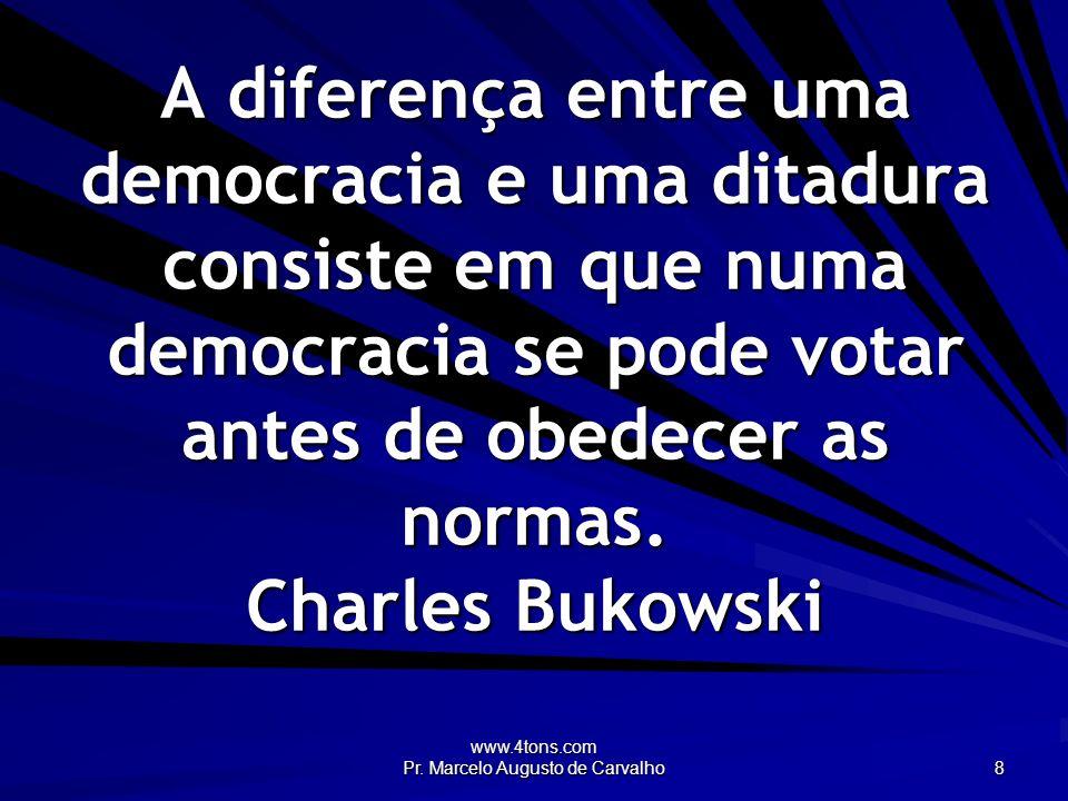 www.4tons.com Pr.Marcelo Augusto de Carvalho 29 A civilização de uma época é o adubo da próxima.