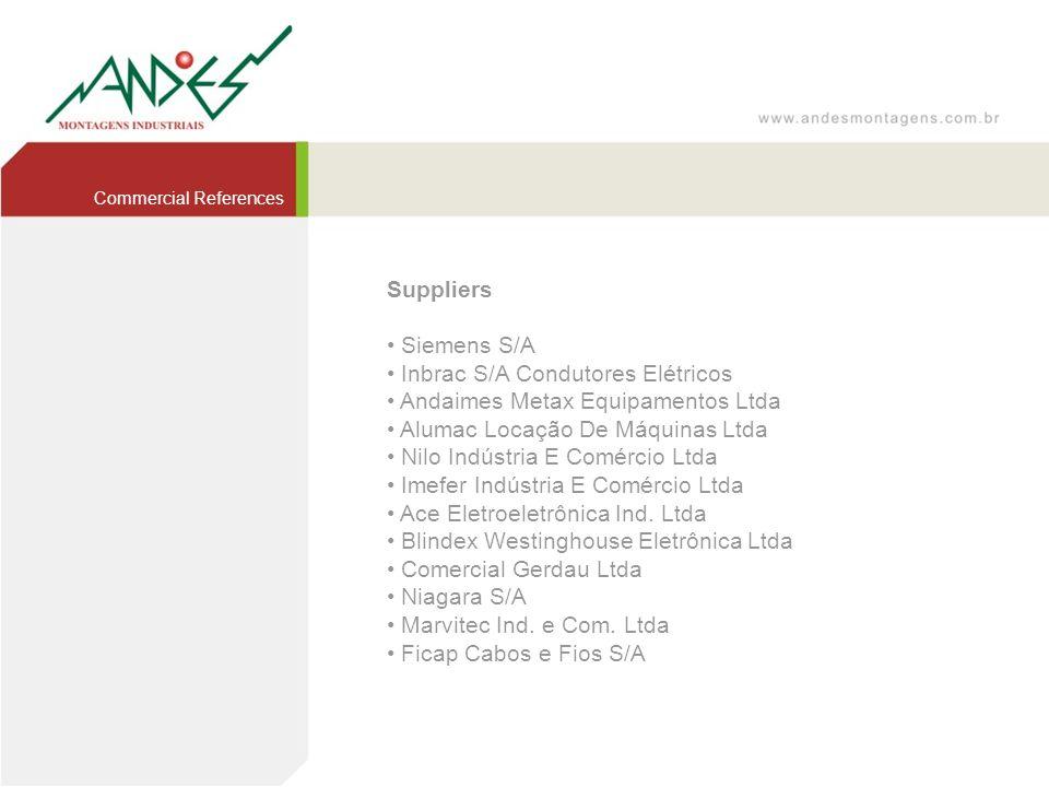 Suppliers Siemens S/A Inbrac S/A Condutores Elétricos Andaimes Metax Equipamentos Ltda Alumac Locação De Máquinas Ltda Nilo Indústria E Comércio Ltda