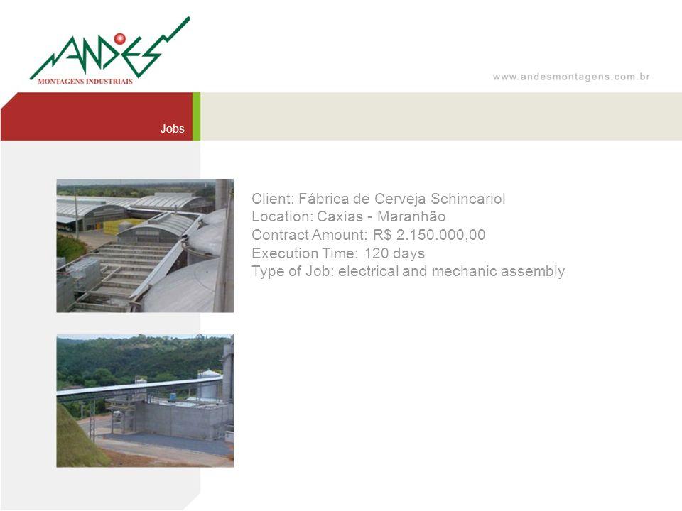 Client: Fábrica de Cerveja Schincariol Location: Caxias - Maranhão Contract Amount: R$ 2.150.000,00 Execution Time: 120 days Type of Job: electrical a