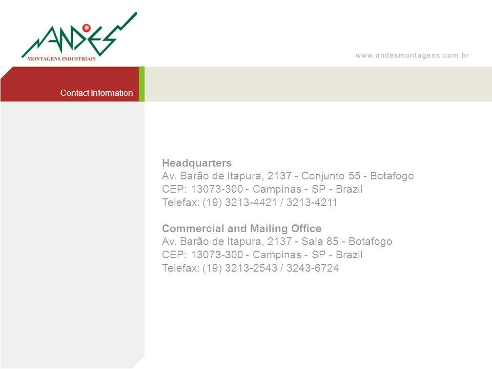 Headquarters Av. Barão de Itapura, 2137 - Conjunto 55 - Botafogo CEP: 13073-300 - Campinas - SP - Brazil Telefax: (19) 3213-4421 / 3213-4211 Commercia
