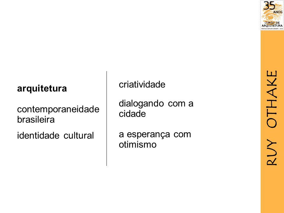 contemporaneidade brasileira identidade cultural arquitetura criatividade dialogando com a cidade a esperança com otimismo RUY OTHAKE